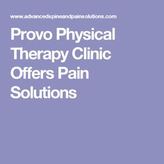 Provo Physical Therapy Clinic Offers Pain Solutions
