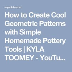 How to Create Cool Geometric Patterns with Simple Homemade Pottery Tools | KYLA TOOMEY - YouTube