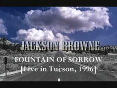 JACKSON BROWNE - FOUNTAIN OF SORROW [LIVE] Tucson 1996