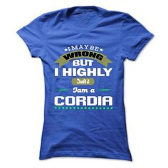 I May Be Wrong But I Highly Doubt It I Am A CORDIA - T  - #mason jar gift #money gift. LIMITED TIME PRICE => https://www.sunfrog.com/Names/I-May-Be-Wrong-But-I-Highly-Doubt-It-I-Am-A-CORDIA--T-Shirt-Hoodie-Hoodies-Year-Birthday.html?68278