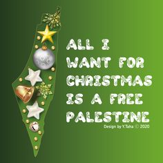 ALL I WANT FOR CHRISTMAS🎄 IS A FREE PALESTINE 🇵🇸 #فلسطين #palestine #palästina #palästina #palestine🇵🇸 #falastin #gaza #فلسطيني #freegaza #freepalestine #حماس_نار #القدس #حماسية #فلسطينية All I Want For Christmas, Palestine, Christmas Ornaments, Holiday Decor, Free, Design, Christmas Jewelry, Christmas Decorations