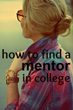 Mentors can be valuable in college. Here are some tips how to find a mentor on your campus.