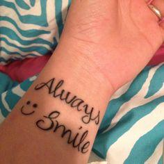 OMG!! I WANT THIS!!!!!  SOOO ME!! Always Smile tattoo <3