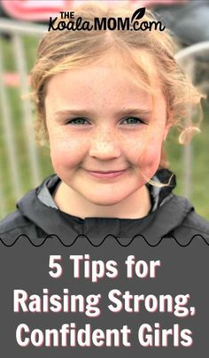 5 Tips for Raising Strong, Confident Girls - Paige McEchren shares her tips for raising strong, confident girls in today's confusing world, from being a role model to helping your daughter get active. #motherhood #girlmom #daughters #stronggirls