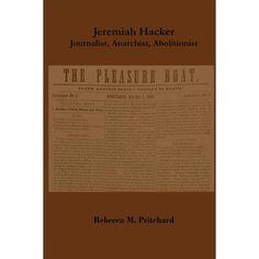 Jeremiah Hacker : Journalist, Anarchist, Abolitionist