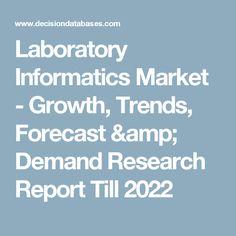 Laboratory Informatics Market - Growth, Trends, Forecast & Demand Research Report Till 2022