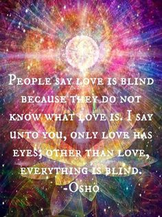 i agree. love is not blind. it is about accepting a person as is.