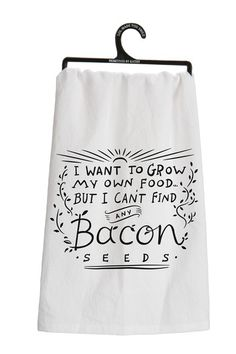 """Tea Towel """"Bacon Seeds"""" - Fun Tea towel with Family Quotation - Tea Towel reads: """"I Want to Grow My Own Food.But I Can't Find Any Bacon Seeds"""" - Measures square - Great Gift Item - Cotton, Dish Towels, Hand Towels, Tea Towels, Bacon Seeds, Just In Case, Just For You, Flour Sack Towels, Flour Sacks, Getting Drunk"""