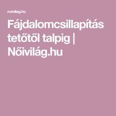 Fájdalomcsillapítás tetőtől talpig | Nőivilág.hu