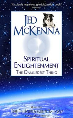 Spiritual Enlightenment: The Damnedest Thing, by Jed McKenna