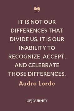 26 [BEST] Audre Lorde Quotes (About Feminism, Racism, Courage.) It is not our differences that divide us. It is our inability to recognize, accept, and celebrate those differences - Audre Lorde. Quotes To Live By, Me Quotes, Motivational Quotes, Inspirational Quotes, Funny Quotes, Activism Quotes, Equality Quotes, Audre Lorde Quotes, Thoughts