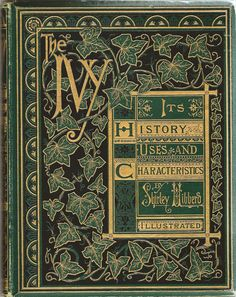 The Ivy. A monograph; comprising the history, uses, characteristics, and affinities of the plant, and a descriptive list of all the garden ivies in cultivation. 1872.