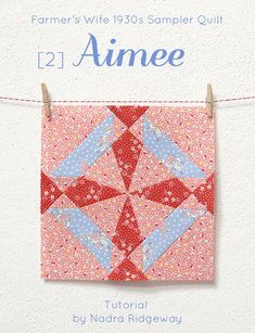 Block #2 Aimee Tutorial – The Farmer's Wife QAL GREAT Tutorial for Paper Piecing