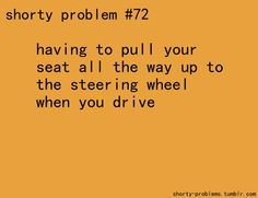 At least it makes for 2 most wanted passenger seats. Short People Quotes, Short People Problems, Short Girl Problems, I Love To Laugh, Make Me Smile, Quotes To Live By, Me Quotes, Life Thoughts, Life Memes