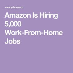 Amazon Is Hiring 5,000 Work-From-Home Jobs