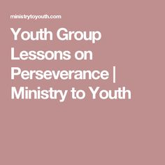 Youth Group Lessons on Perseverance | Ministry to Youth