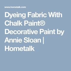 Dyeing Fabric With Chalk Paint® Decorative Paint by Annie Sloan | Hometalk