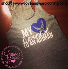 """My heart is promised to an airman"" tank top Air Force Girlfriend, Military Girlfriend, Boyfriend, Air Force Love, Us Air Force, Military Wedding, Military Love, Air Force Clothing, Air Force Wedding"