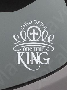 Child Of The One True King Christian Decal Car by MaddCaveDecals