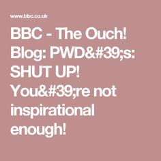 BBC - The Ouch! Blog: PWD's: SHUT UP!  You're not inspirational enough!