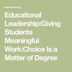 Educational Leadership:Giving Students Meaningful Work:Choice Is a Matter of Degree