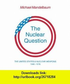 The Nuclear Question The United States and Nuclear Weapons, 1946-1976 (9780521296144) Michael Mandelbaum , ISBN-10: 0521296145  , ISBN-13: 978-0521296144 ,  , tutorials , pdf , ebook , torrent , downloads , rapidshare , filesonic , hotfile , megaupload , fileserve