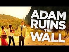 'Adam Ruins Everything' Explains Why A Wall Would Do Jack Squat To Stop Illegal Immigration