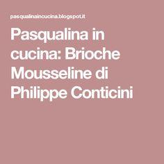 Pasqualina in cucina: Brioche Mousseline di Philippe Conticini