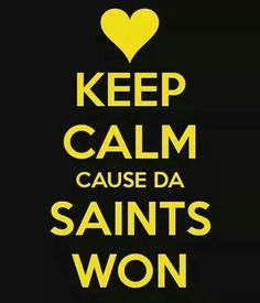 KEEP CALM CAUSE DA SAINTS WON!!!