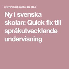 Ny i svenska skolan: Quick fix till språkutvecklande undervisning