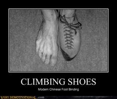 Modern chinese foot binding  Try some point shoes on. As both a climber and dancer, i'd say the point shoes are pretty bad...