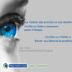 La visión sin acción es un sueño. Acción sin visión es simplemente pasar el tiempo. Acción con visión es hacer una diferencia positiva. Jack Welch Director General Electric Company. http://selvv.com/lider-carismatico/