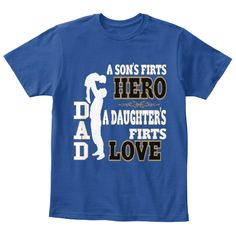 """"""" DAD -A son's first hero, A daughter's first love""""Not Sold in Stores! Only available for a limited time. Perfect gift for Father's Day! I seen a baby cry seconds later he laughs...the beauty of life pain, pain never lasts.  Every child begins the world again.... A Son's First Hero and A Daughtes First Love T-Shirts Here:  https://teespring.com/fathers-day-gifts-tshirt    #Father #FathersDay #FathersDayTShirts2016  SECURE PAYMENT GUARANTEED WITH:  VISA - MASTERCARD - PAYPAL    Need Help…"""