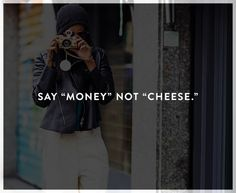 "Tip #10: Say ""money"" not ""cheese"""
