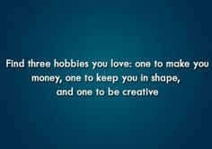 Find three hobbies :)