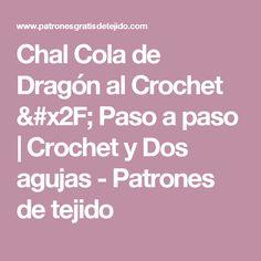 Chal Cola de Dragón al Crochet / Paso a paso | Crochet y Dos agujas - Patrones de tejido