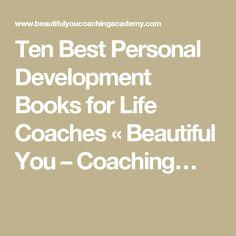 Ten Best Personal Development Books for Life Coaches « Beautiful You – Coaching…