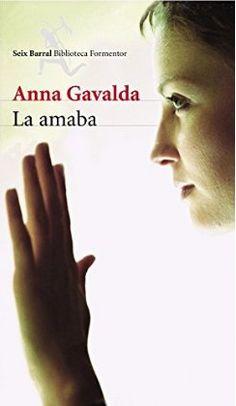 La amaba - Anna Gavalda http://www.eluniversodeloslibros.com/2014/11/la-amaba-anna-gavalda.html