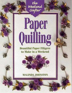 Paper Quilling: Stylish Designs and Practical Projects to Make in a Weekend | Free eBooks Download - EBOOKEE!