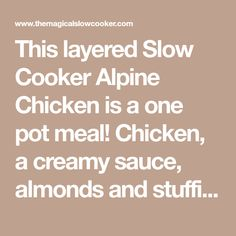This layered Slow Cooker Alpine Chicken is a one pot meal! Chicken, a creamy sauce, almonds and stuffing make up this perfect dinner. Cream Of Chicken Soup, Creamy Chicken, Recipe Using Chicken, Chicken Recipes, Crock Pot Cooking, Cooking Time, Slow Cooker Recipes, Crockpot Recipes, Stuffing Mix