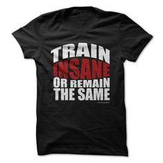 Cool Tshirt (Tshirt Perfect TShirt) TRAIN INSANE OR REMAIN THE SAME -  Discount Today  Check more at http://seventshirt.info/camping/tshirt-perfect-tshirt-train-insane-or-remain-the-same-discount-today.html