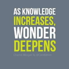 """As knowledge increases, wonder deepens"". #Quotes by #CharlesMorgan by @Candidman #119960"