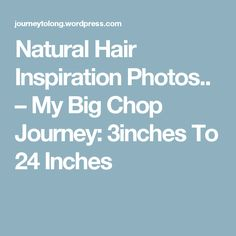 Natural Hair Inspiration Photos.. – My Big Chop Journey: 3inches To 24 Inches