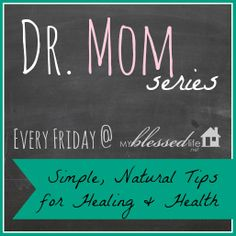 Doctor Mom Series (MyBlessedLife.net) - simple natural tips for healing and health (want to check this out)