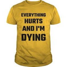 Everything Hurts And I'm Dying T-Shirts, Hoodies. BUY IT NOW ==► https://www.sunfrog.com/Fitness/Everything-Hurts-And-Im-Dying-Yellow-Guys.html?id=41382