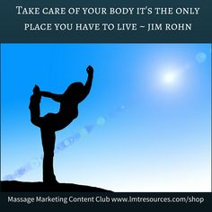 Take care of your body it's the only place you have to live - jim rohn Join the Massage Marketing Content Club for only $1.95 in May! Marketing your Massage Business just got easier with done-for-you:  Quote Images, Articles, Ad Copy, Recipes, Tips, and More for social media, newsletters and advertising. #massage #spa #marketing #done