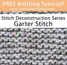 Free Knitting Tutorial from Creative Knitting newsletter: Stitch Deconstruction Series -- Garter Stitch by Tabetha Hedrick. Click on the photo to access the tutorial. Sign up for this free newsletter here: www.AnniesNewsletters.com.