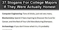 37 Slogans For College Majors If They Were Actually Honest. This is astonishingly accurate.