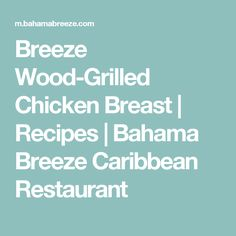 Breeze Wood-Grilled Chicken Breast | Recipes | Bahama Breeze Caribbean Restaurant