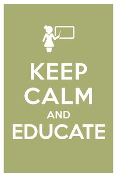 Keep calm and educate